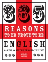 365 Reasons to be Proud to be English: Magical Moments in England's History