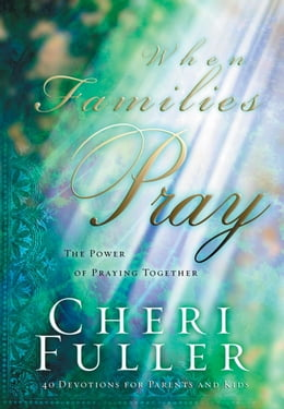 Book When Families Pray: The Power of Praying Together by Cheri Fuller