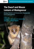 The Dwarf and Mouse Lemurs of Madagascar: Biology, Behavior and Conservation Biogeography of the…