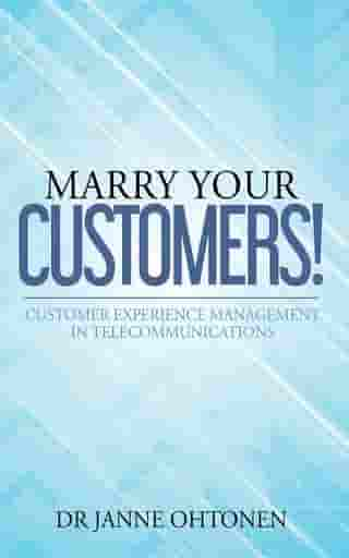 Marry Your Customers!: Customer Experience Management in Telecommunications by Janne Ohtonen