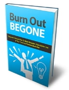Burn Out Begone by Anonymous