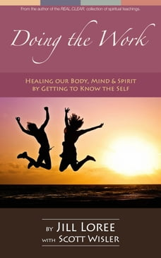 Doing the Work: Healing our Body, Mind & Spirit by Getting to Know the Self