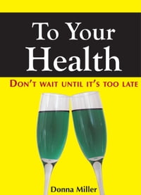 To Your Health: Don't Wait Until It's Too Late