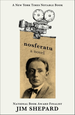 Nosferatu: A Novel by Jim Shepard