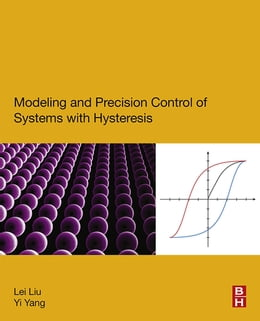 Book Modeling and Precision Control of Systems with Hysteresis by Lei Liu