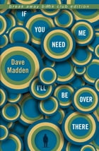 If You Need Me I'll Be Over There by Madden, Dave