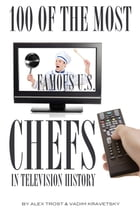 100 of the Most Famous U.S. Chefs in Television History by alex trostanetskiy