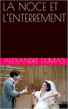 LA NOCE ET L'ENTERREMENT by ALEXANDRE DUMAS