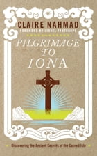 Pilgrimage to Iona: Discovering the Ancient Secrets of the Sacred Isle