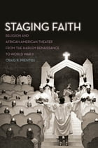 Staging Faith: Religion and African American Theater from the Harlem Renaissance to World War II