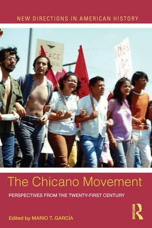 The Chicano Movement Perspectives from the Twenty-First Century