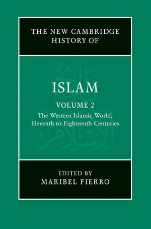 The New Cambridge History of Islam: Volume 2,  The Western Islamic World,  Eleventh to Eighteenth Centuries