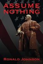 Assume Nothing by Ronald L. Johnson
