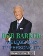 Bob Barker: The Legendary TV Personality by Steve Rutherford