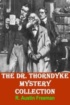 The Dr. Thorndyke Mystery Collection by R. Austin Freeman