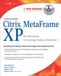 Configuring Citrix MetaFrame XP for Windows: Including Feature Release 1