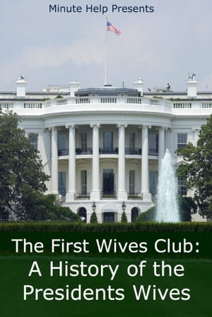 The First Wives Club A History of the Presidents Wives