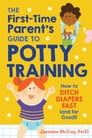 The First-Time Parent's Guide to Potty Training Cover Image