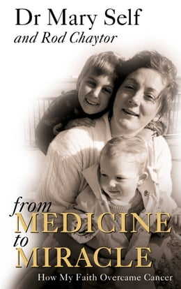 Book From Medicine to Miracle: How My Faith Overcame Cancer by Dr. Mary Self
