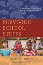 Surviving School Stress: Strategies for Well-Being in Today's Complex World by Marcel Lebrun