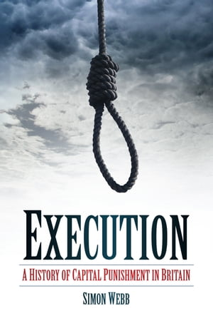 Execution A History of Capital Punishment in Britain