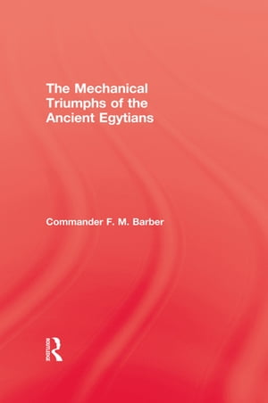 The Mechanical Triumphs of the Ancient Egyptians
