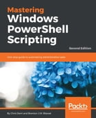 Mastering Windows PowerShell Scripting - Second Edition by Chris Dent