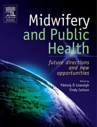 Midwifery and Public Health E-Book: Future Directions and New Opportunities