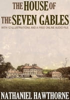 The House of the Seven Gables: With 12 Illustrations and a Free Online Audio File. by Nathaniel Hawthorne