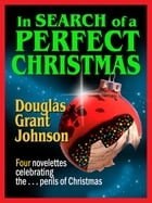 In Search of a Perfect Christmas by Douglas Grant Johnson