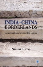 India-China Borderlands: Conversations beyond the Centre by Nimmi Kurian