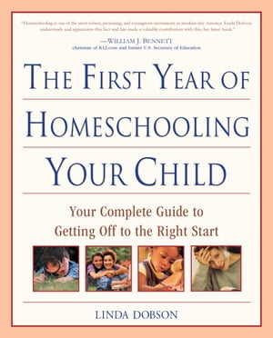 The First Year of Homeschooling Your Child: Your Complete Guide to Getting Off to the Right Start by Linda Dobson