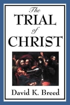 Trial of Christ by David K. Breed