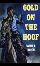 Gold on the Hoof by Walker A. Tompkins