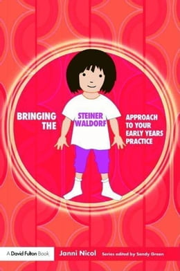 Book Bringing the Steiner Waldorf Approach to Your Early Years Practice by Nicol, Janni