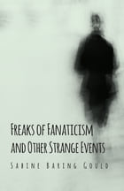 Freaks of Fanaticism and Other Strange Events by Sabine Baring-Gould