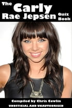 The Carly Rae Jepsen Quiz Book by Chris Cowlin