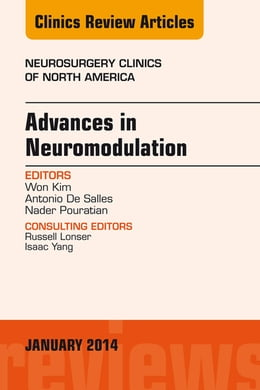 Book Advances in Neuromodulation, An Issue of Neurosurgery Clinics of North America, An Issue of… by Won Kim