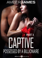 Captive. Possessed by a Billionaire - 3 by Amber James