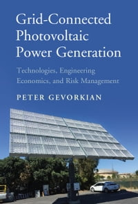Grid-Connected Photovoltaic Power Generation: Technologies, Engineering Economics, and Risk…