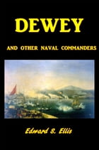 Dewey: And Other Naval Commanders by Edward S. Ellis