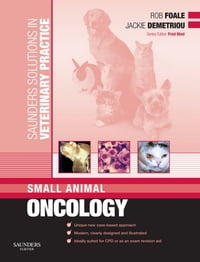 Saunders Solutions in Veterinary Practice: Small Animal Oncology E-Book