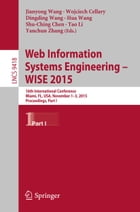 Web Information Systems Engineering – WISE 2015: 16th International Conference, Miami, FL, USA…
