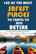 100 of the Most Safest Places to Travel to and Retire In the United States by alex trostanetskiy
