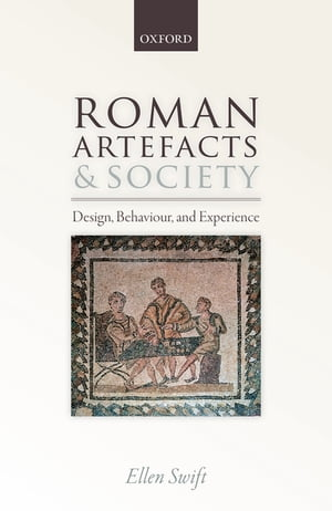 Roman Artefacts and Society Design,  Behaviour,  and Experience