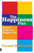 The Happiness Plan: Simple steps to a happier life by Carmel McConnell