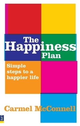 Book The Happiness Plan: Simple steps to a happier life by Carmel McConnell