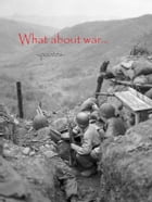 What about war ... by Al. Ilie