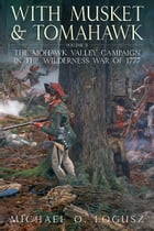 With Musket and Tomahawk: The Saratoga Campaign and the Wilderness War of 1777 by Michael O.  Logusz