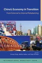 China's Economy in Transition: From External to Internal Rebalancing by Anoop  Mr. Singh
